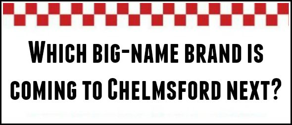 Another big name store coming to Chelmsford?