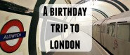 Last week: Interviews and a birthday trip to London